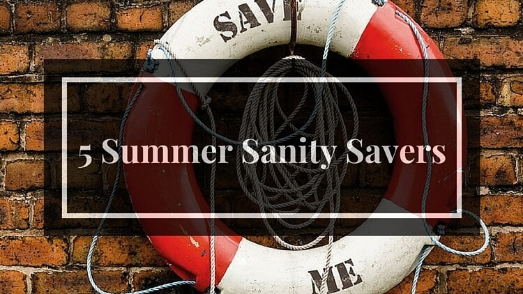 Maintain Your Summer Sanity – 5 Survival Tips