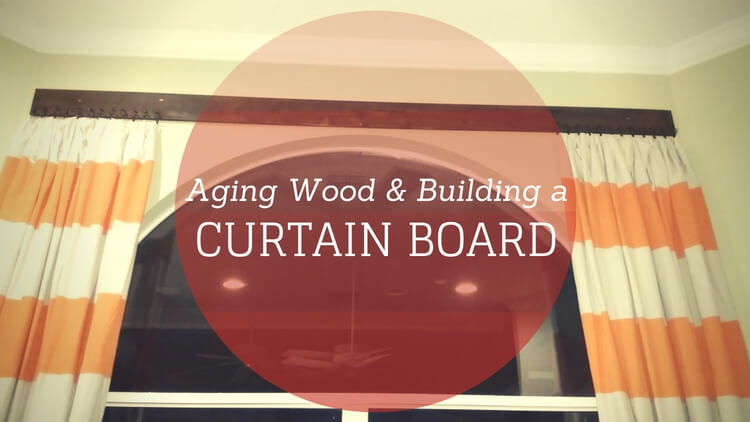 Building a Curtain Board – Aging Wood with Tea & Iron