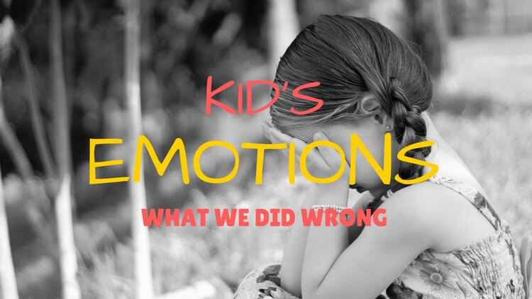 Dealing with Children's Emotions – We Were Doing It All Wrong