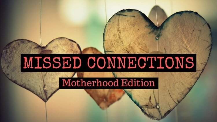 Missed Connections – Motherhood Edition