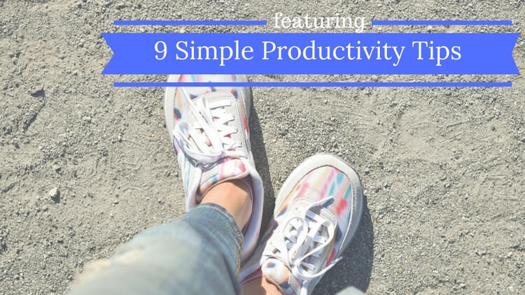 9 Simple Productivity Tips – Get More Done