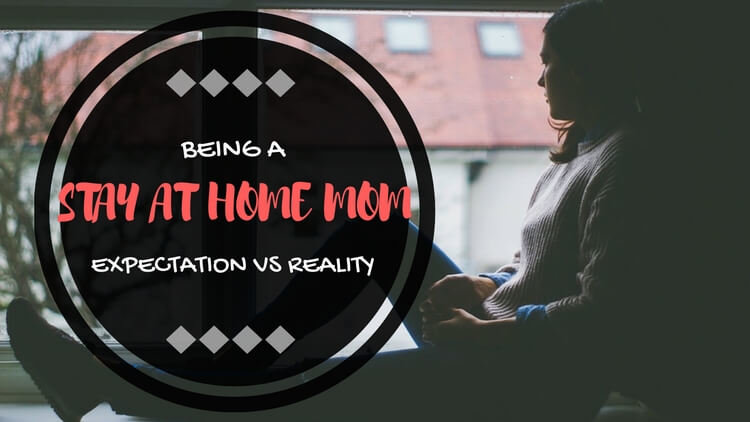 Being A Stay at Home Mom – Expectation vs Reality