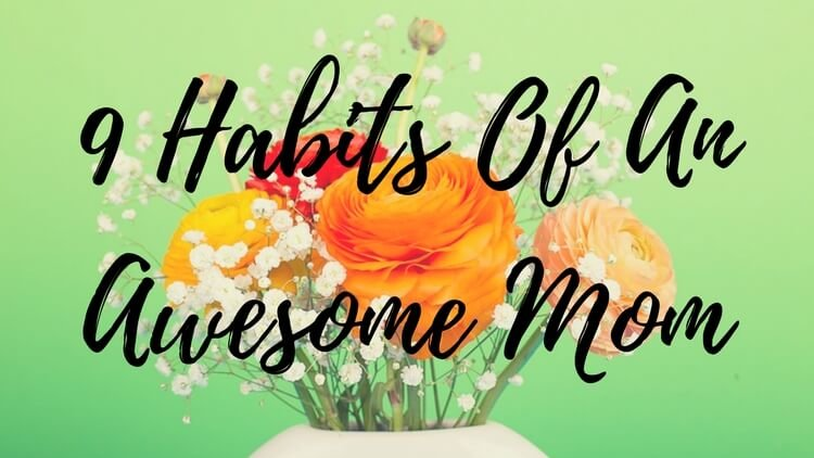 9 Habits Of An Awesome Mom {That's You!!}