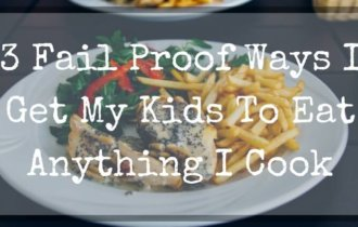 3 Fail Proof Ways My Kids Eat Anything I Cook