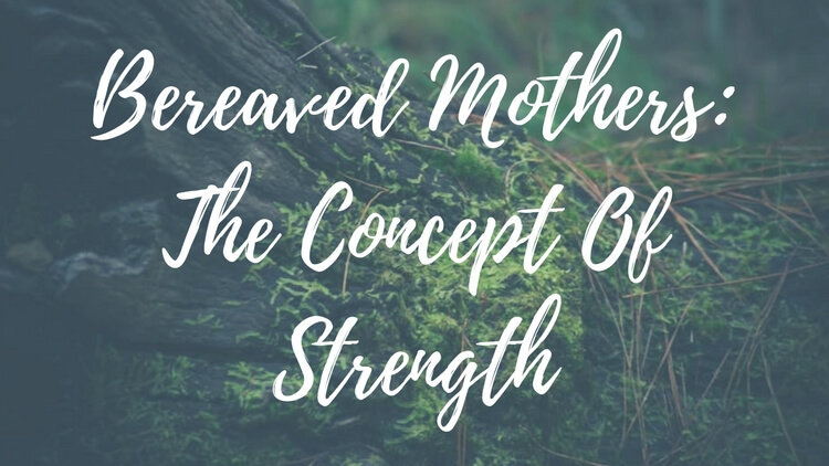 Bereaved Mothers: The Concept of Strength
