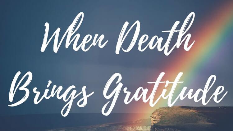 When Death Brings Gratitude