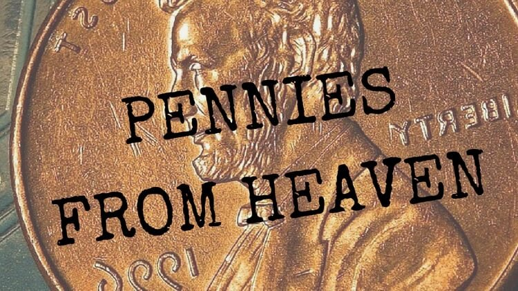 Pennies From Heaven – It's Not Just A Story