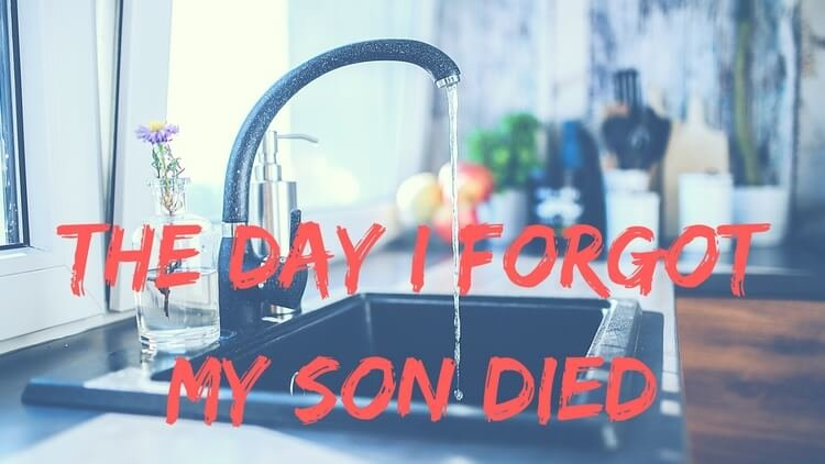 The Day I Forgot My Son Died