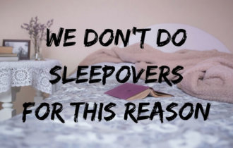 We Don't Do Sleepovers For This Reason