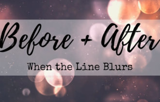 The Line Blurs Between Before And After