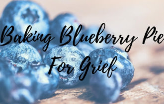 Baking Blueberry Pie For Grief