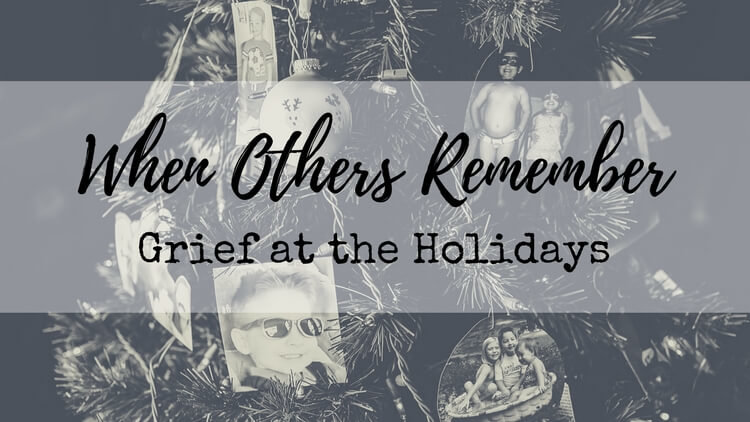 When Others Remember – Grief At The Holidays